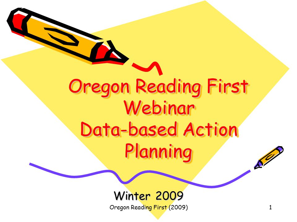 Oregon Reading First (2009)1 Oregon Reading First Webinar Data-based Action Planning Winter 2009