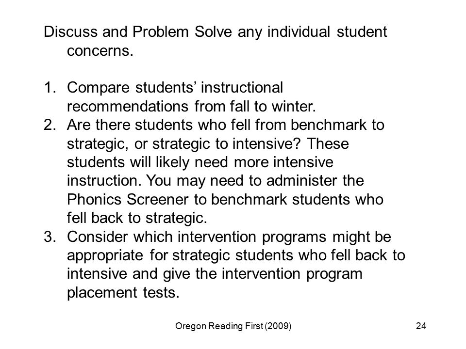 Oregon Reading First (2009)24 Discuss and Problem Solve any individual student concerns.