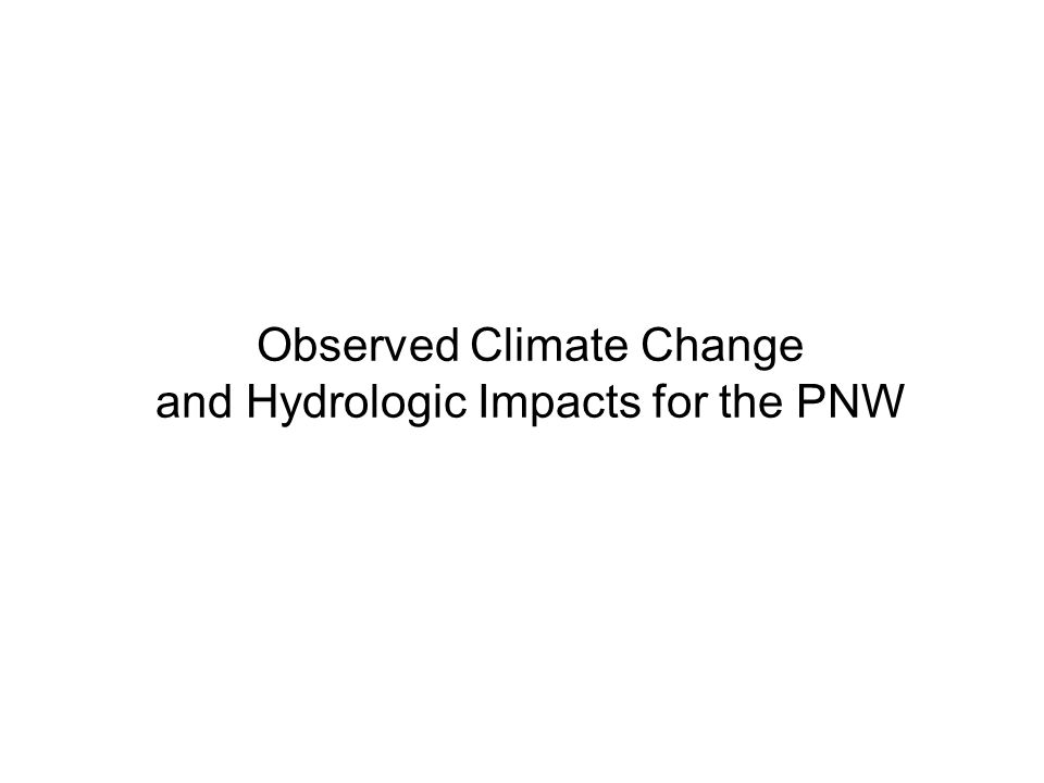 Observed Climate Change and Hydrologic Impacts for the PNW