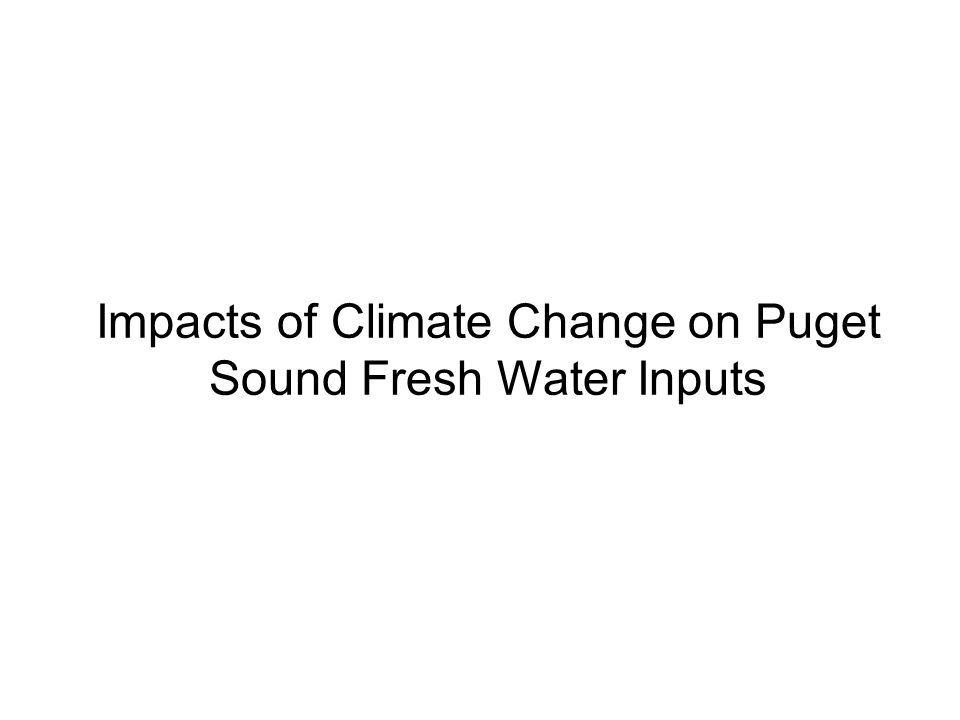 Impacts of Climate Change on Puget Sound Fresh Water Inputs