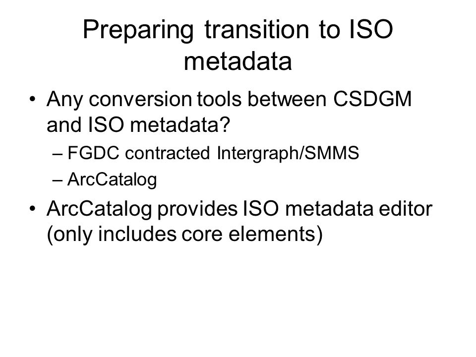 Preparing transition to ISO metadata Any conversion tools between CSDGM and ISO metadata.