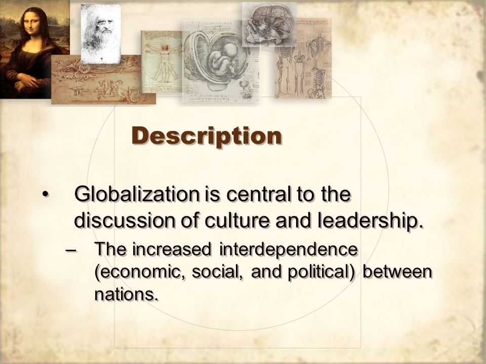 Description Globalization is central to the discussion of culture and leadership.