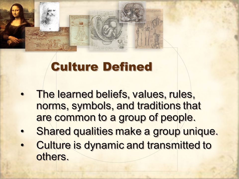 Culture Defined The learned beliefs, values, rules, norms, symbols, and traditions that are common to a group of people.