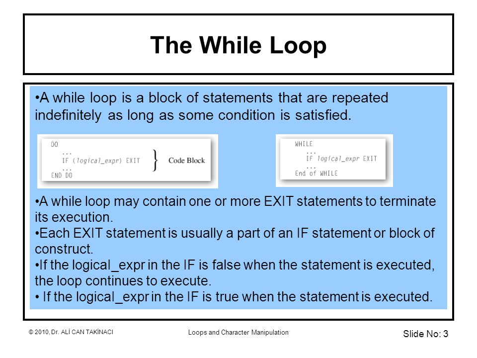 Loops and Character Manipulation The While Loop A while loop is a block of statements that are repeated indefinitely as long as some condition is satisfied.
