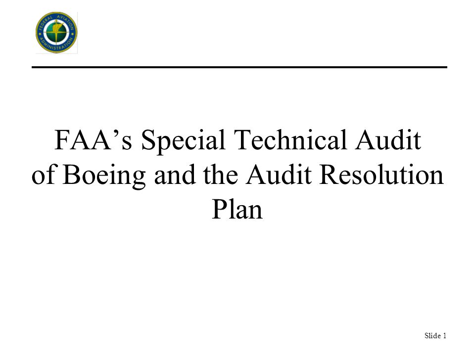 Slide 1 FAA's Special Technical Audit of Boeing and the Audit Resolution Plan