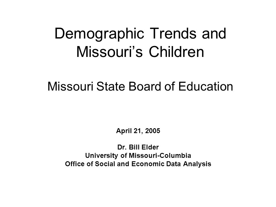 Demographic Trends and Missouri's Children Missouri State Board of Education April 21, 2005 Dr.