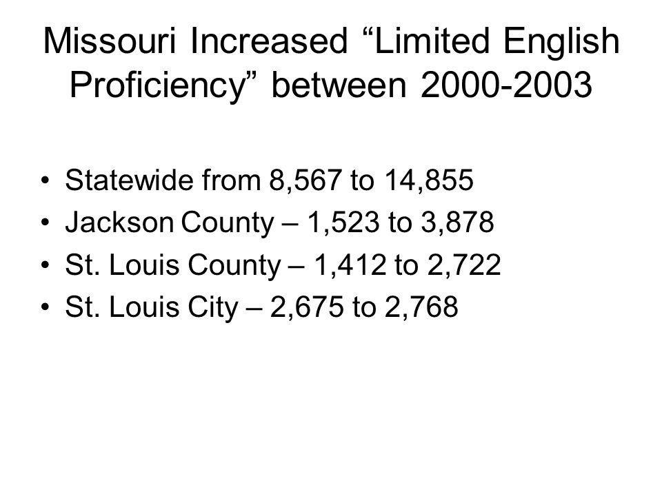Missouri Increased Limited English Proficiency between Statewide from 8,567 to 14,855 Jackson County – 1,523 to 3,878 St.
