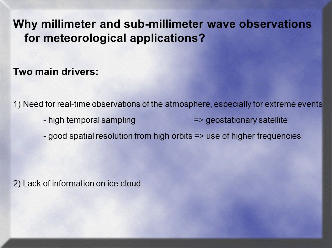 Why millimeter and sub-millimeter wave observations for meteorological applications.