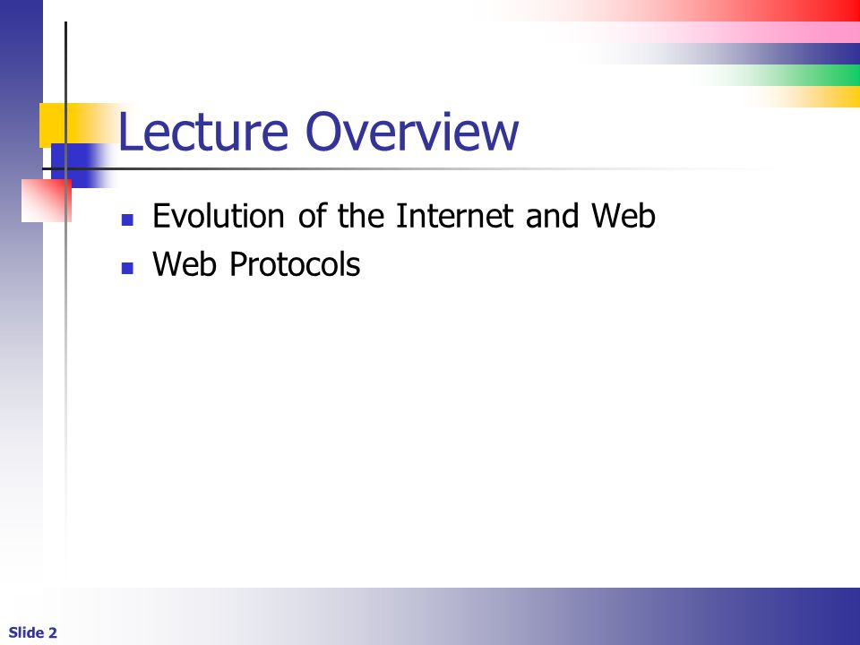 Slide 2 Lecture Overview Evolution of the Internet and Web Web Protocols