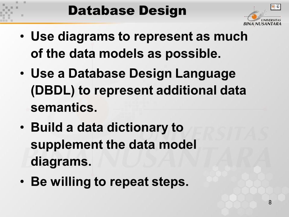 8 Critical Success Factors in Database Design Use diagrams to represent as much of the data models as possible.