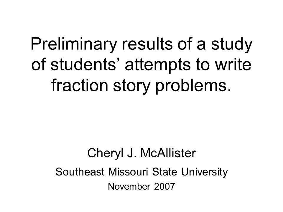 Preliminary results of a study of students' attempts to write fraction story problems.