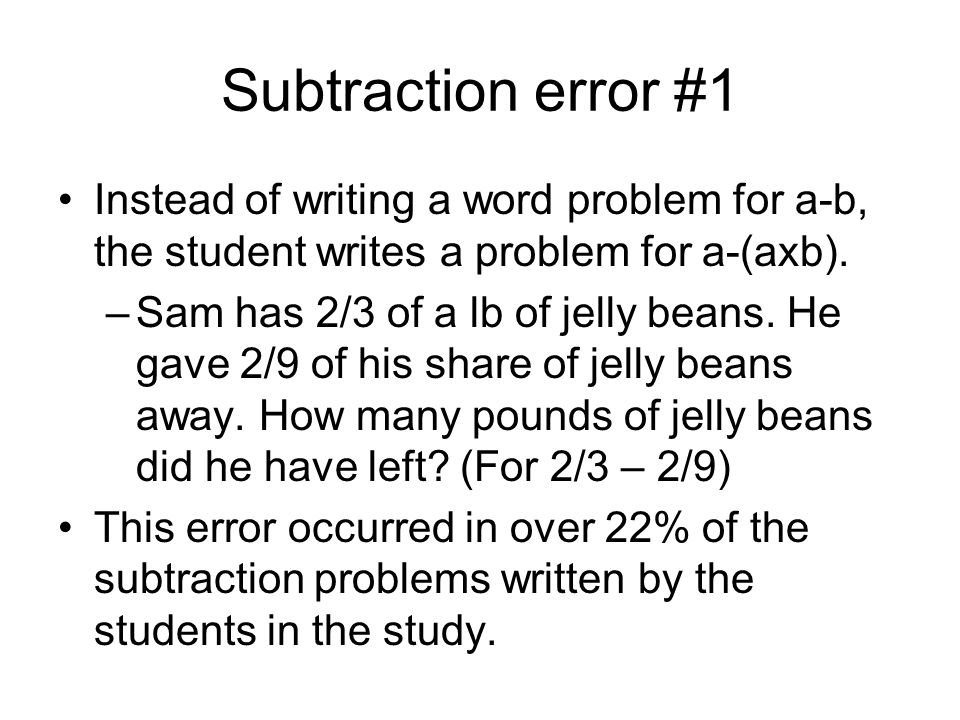 Subtraction error #1 Instead of writing a word problem for a-b, the student writes a problem for a-(axb).