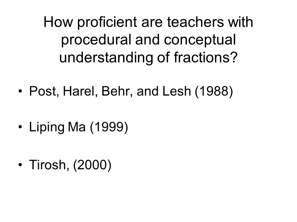 How proficient are teachers with procedural and conceptual understanding of fractions.