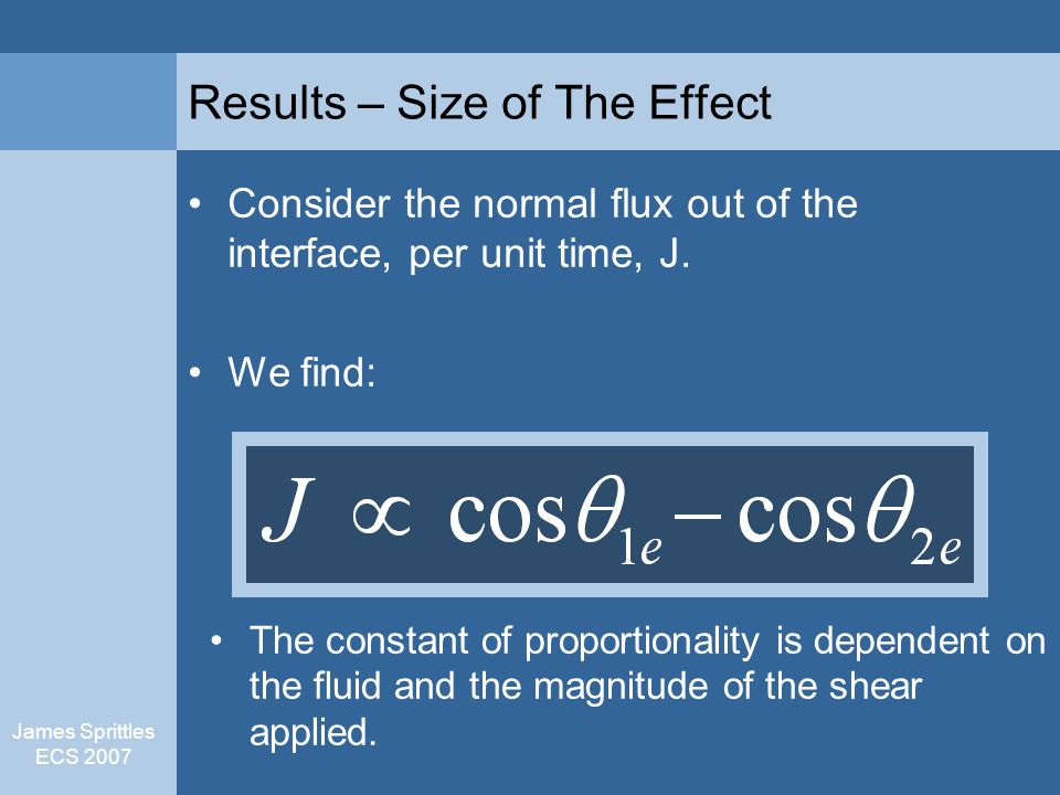 James Sprittles ECS 2007 Results – Size of The Effect Consider the normal flux out of the interface, per unit time, J.
