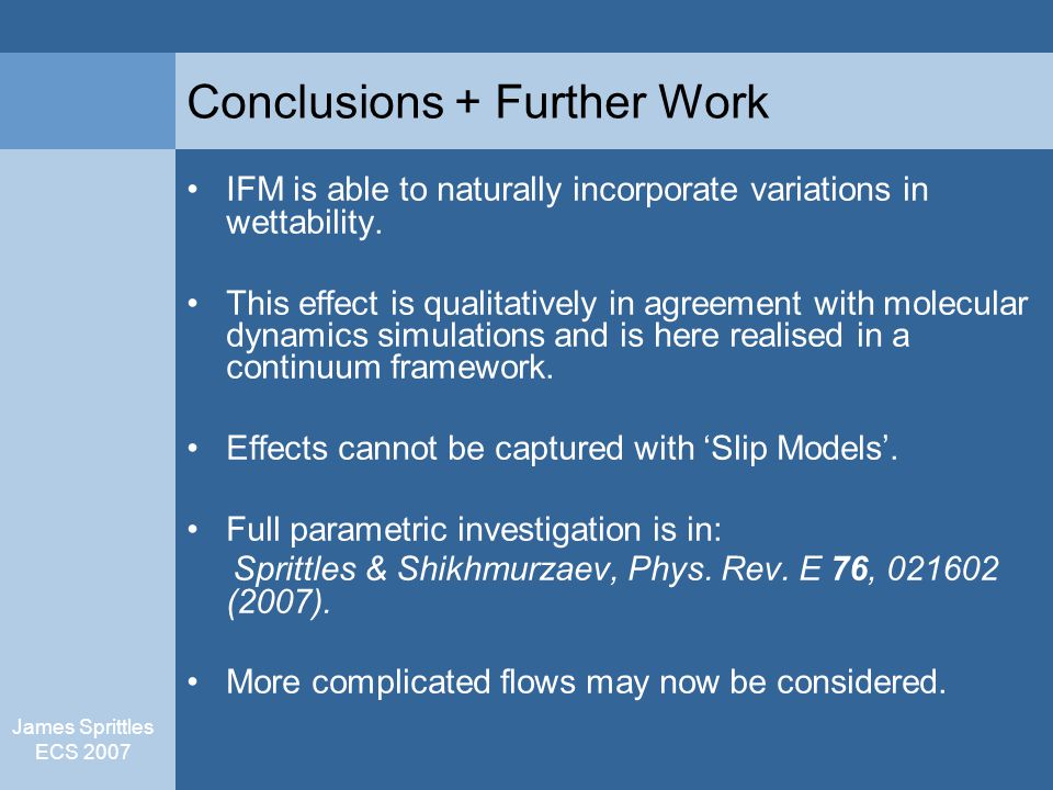 James Sprittles ECS 2007 Conclusions + Further Work IFM is able to naturally incorporate variations in wettability.