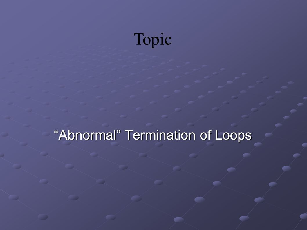 Topic Abnormal Termination of Loops