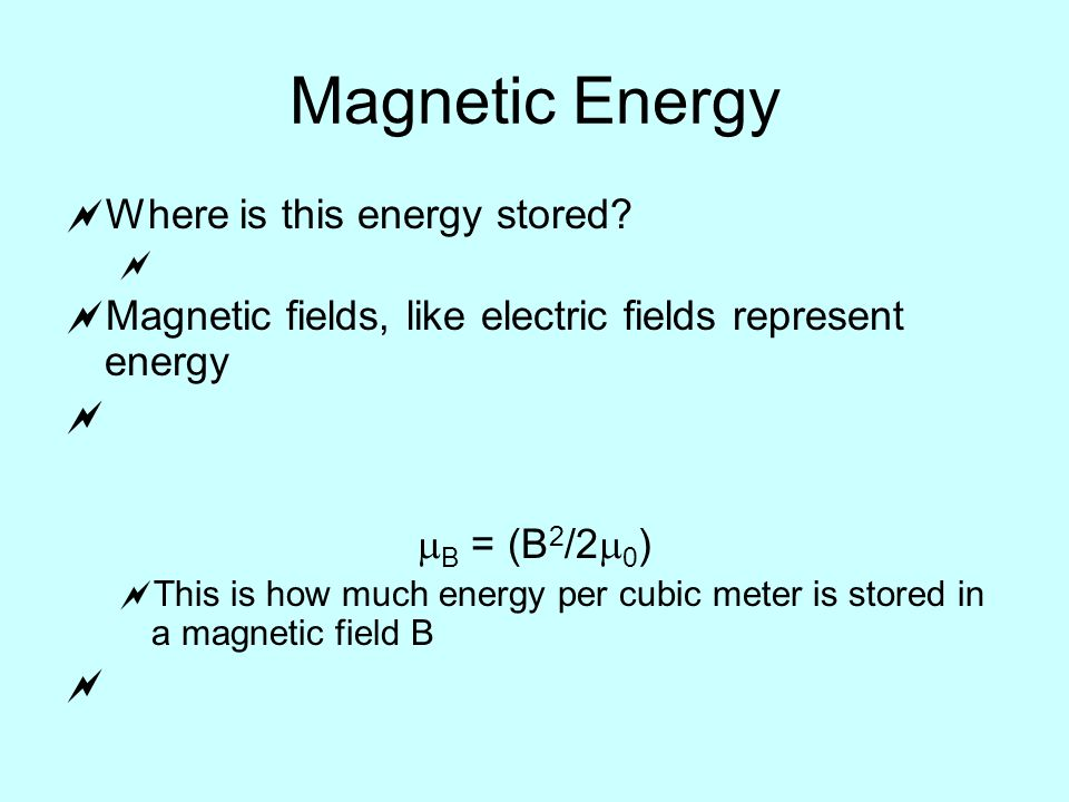 Magnetic Energy  Where is this energy stored.