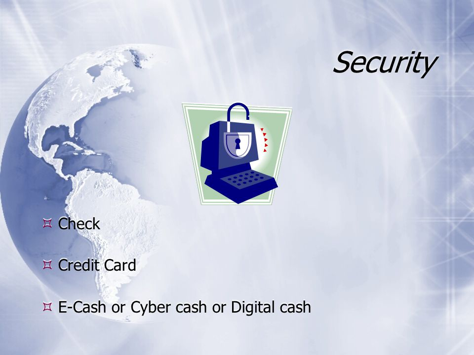 Security  Check  Credit Card  E-Cash or Cyber cash or Digital cash
