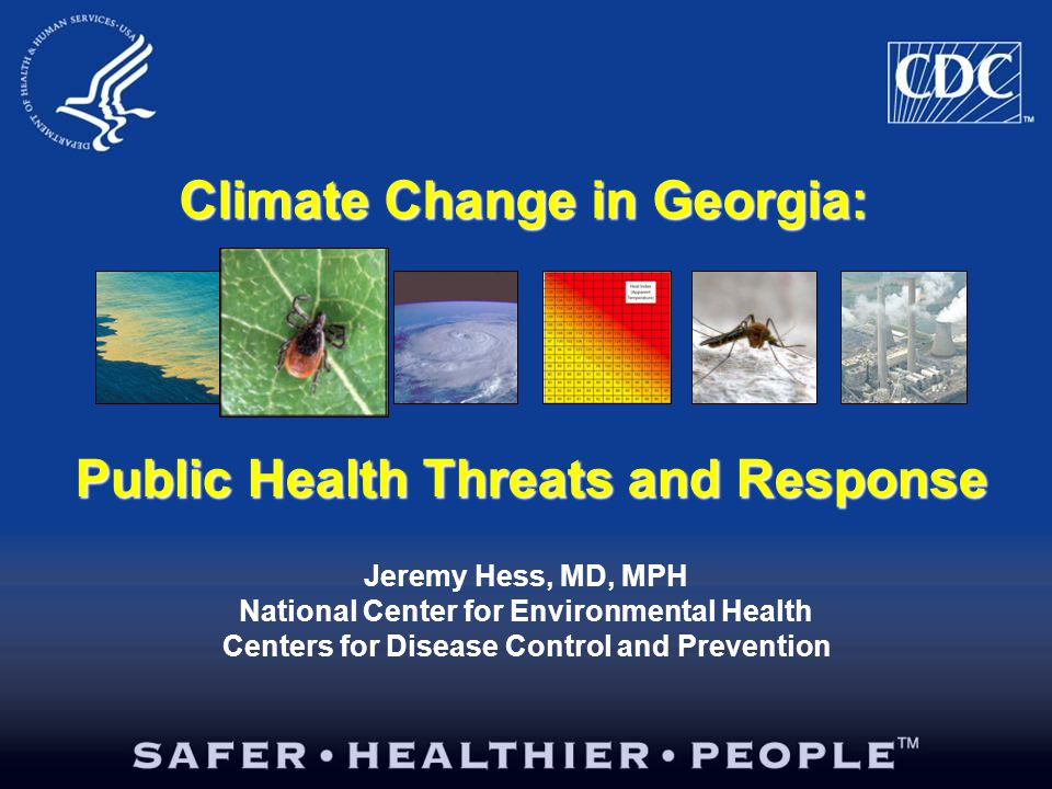 Climate Change in Georgia: Jeremy Hess, MD, MPH National Center for Environmental Health Centers for Disease Control and Prevention Public Health Threats and Response