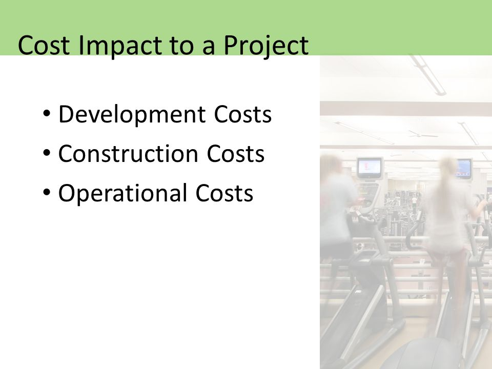 Development Costs Construction Costs Operational Costs Cost Impact to a Project