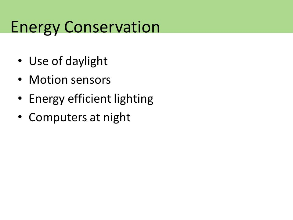 Use of daylight Motion sensors Energy efficient lighting Computers at night Energy Conservation