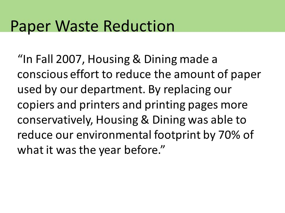 In Fall 2007, Housing & Dining made a conscious effort to reduce the amount of paper used by our department.