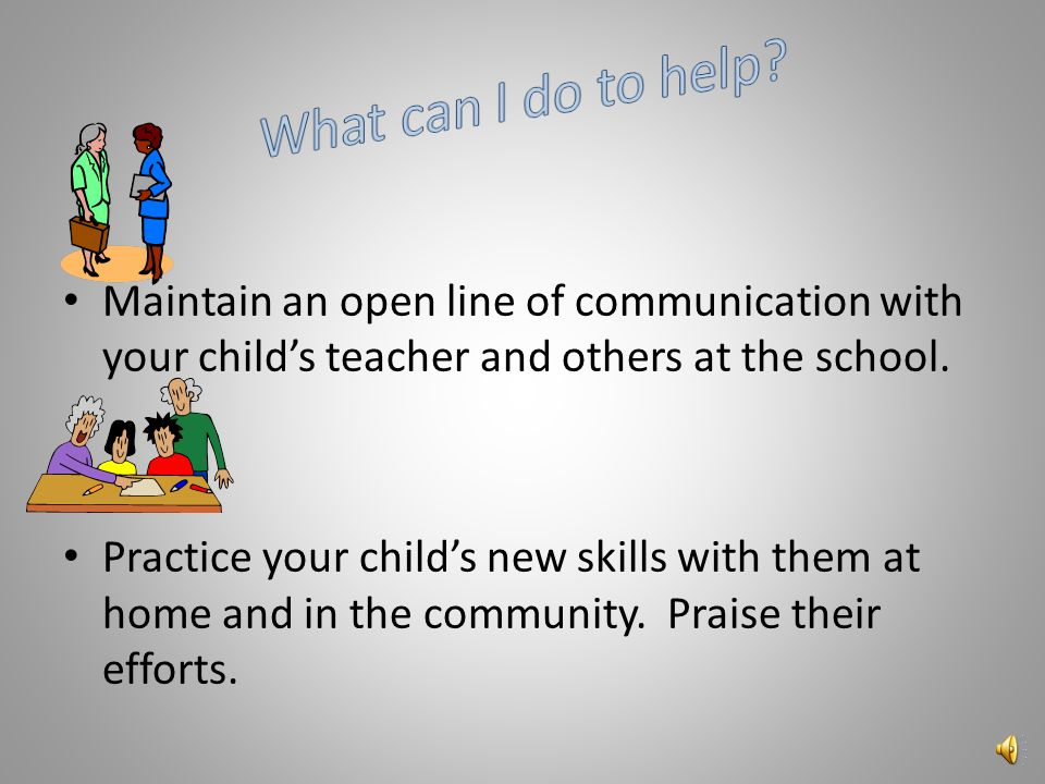 This is a team effort Your child, like any other is an important person.