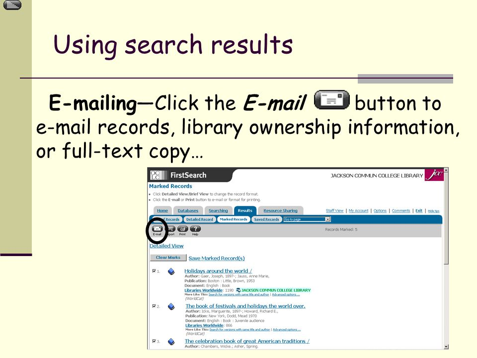 ing—Click the  button to  records, library ownership information, or full-text copy… Using search results
