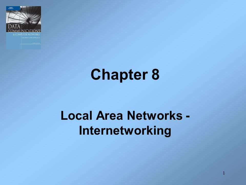 1 Chapter 8 Local Area Networks - Internetworking