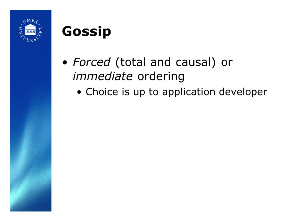 Gossip Forced (total and causal) or immediate ordering Choice is up to application developer