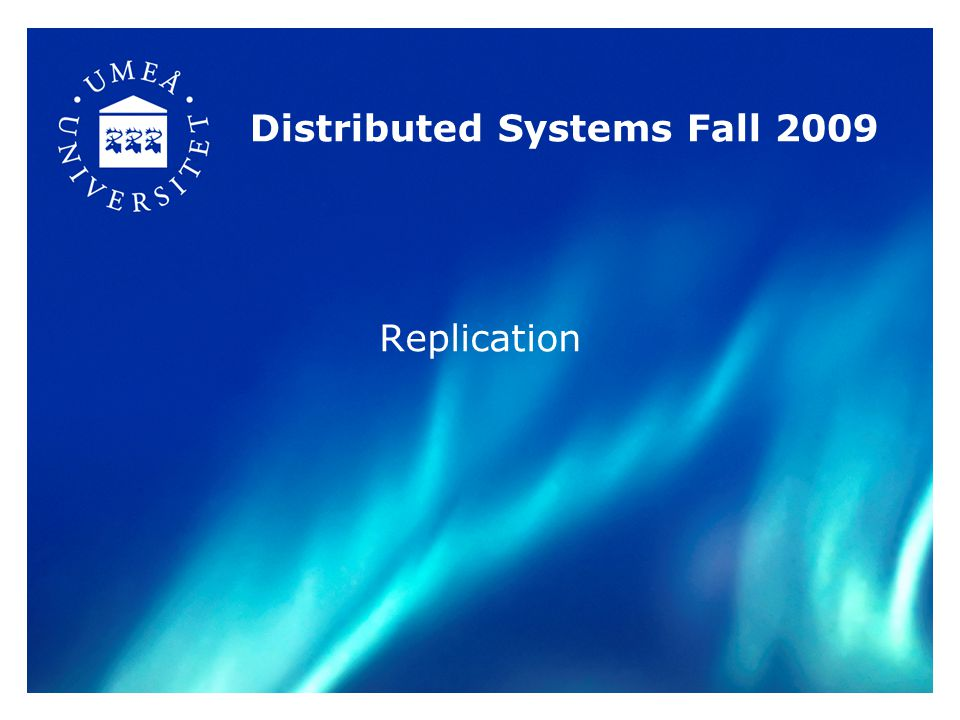 Distributed Systems Fall 2009 Replication