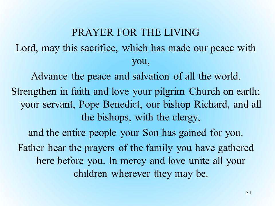 PRAYER FOR THE LIVING Lord, may this sacrifice, which has made our peace with you, Advance the peace and salvation of all the world.