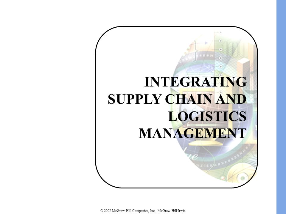 © 2002 McGraw-Hill Companies, Inc., McGraw-Hill/Irwin INTEGRATING SUPPLY CHAIN AND LOGISTICS MANAGEMENT
