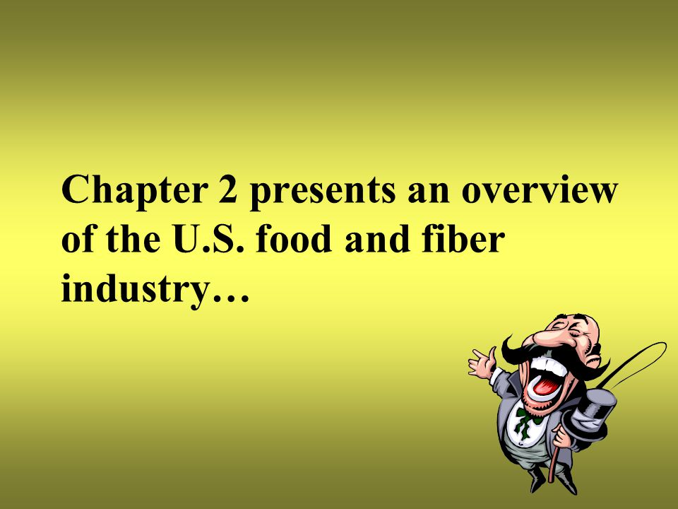 Chapter 2 presents an overview of the U.S. food and fiber industry…