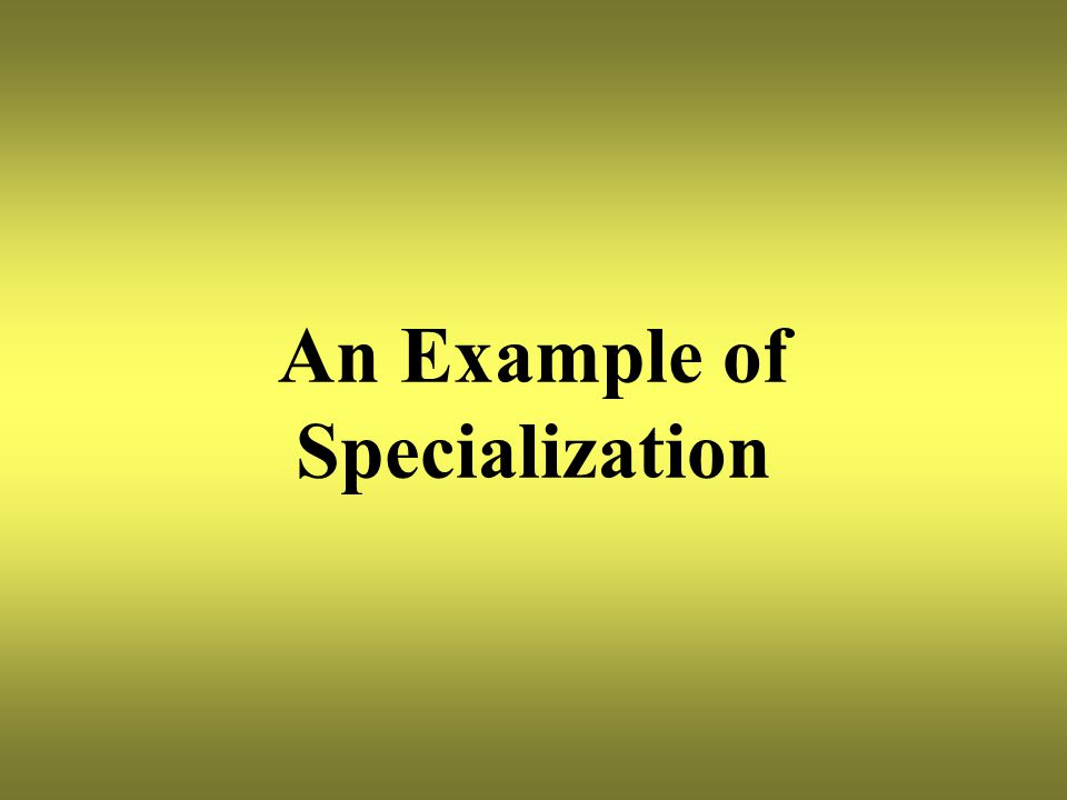 An Example of Specialization