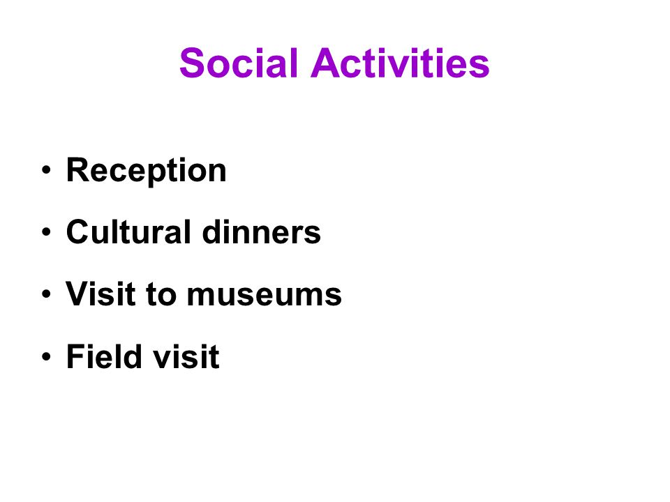 Social Activities Reception Cultural dinners Visit to museums Field visit
