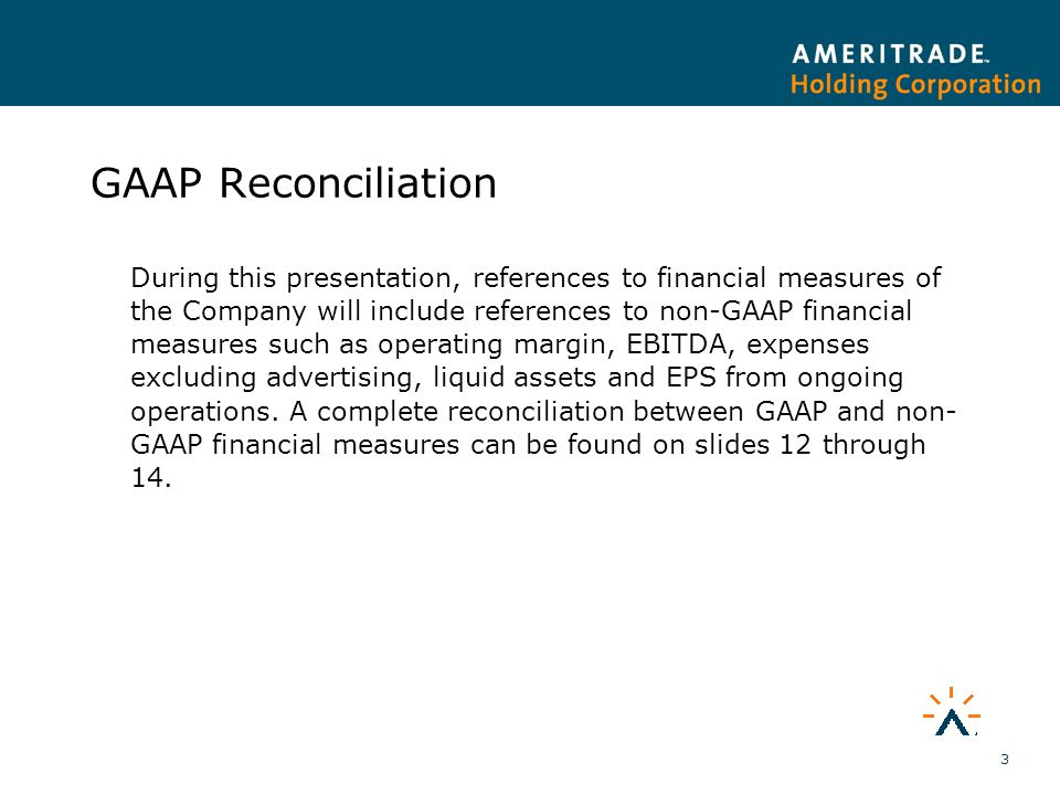 3 GAAP Reconciliation During this presentation, references to financial measures of the Company will include references to non-GAAP financial measures such as operating margin, EBITDA, expenses excluding advertising, liquid assets and EPS from ongoing operations.