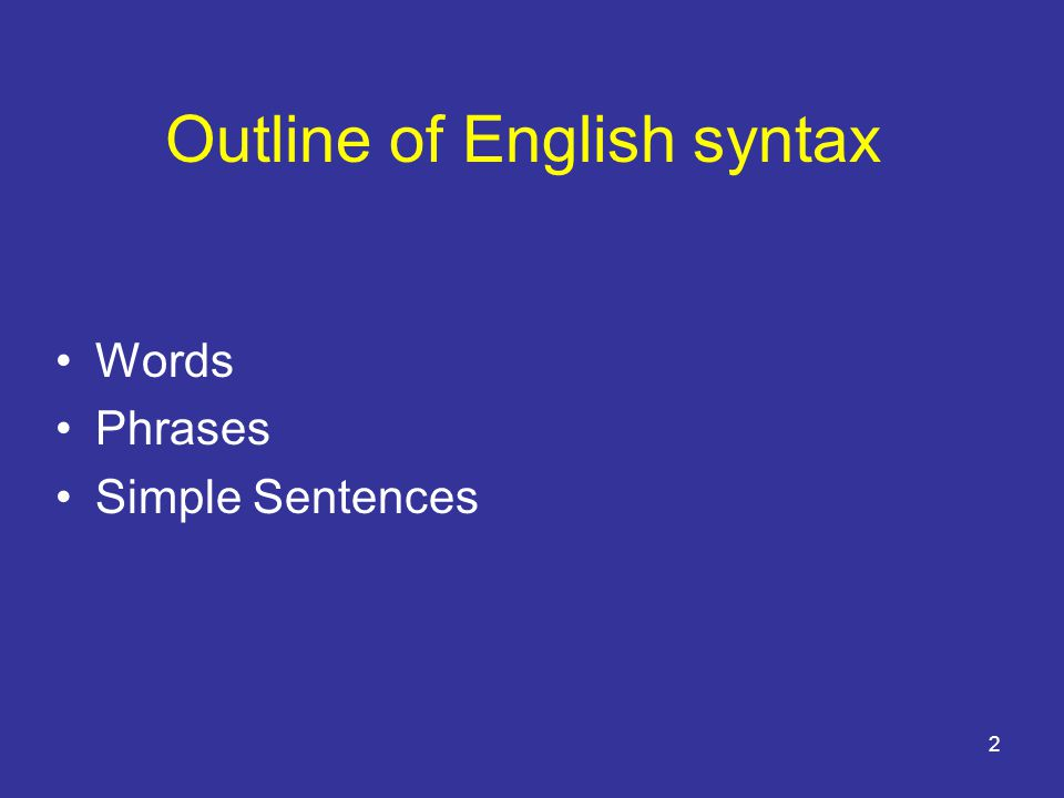 2 Outline of English syntax Words Phrases Simple Sentences