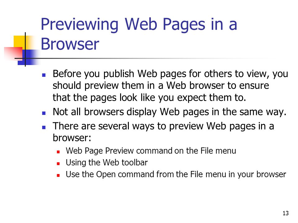 13 Previewing Web Pages in a Browser Before you publish Web pages for others to view, you should preview them in a Web browser to ensure that the pages look like you expect them to.
