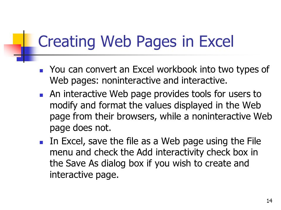14 Creating Web Pages in Excel You can convert an Excel workbook into two types of Web pages: noninteractive and interactive.