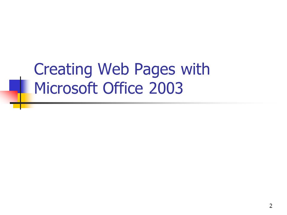 2 Creating Web Pages with Microsoft Office 2003