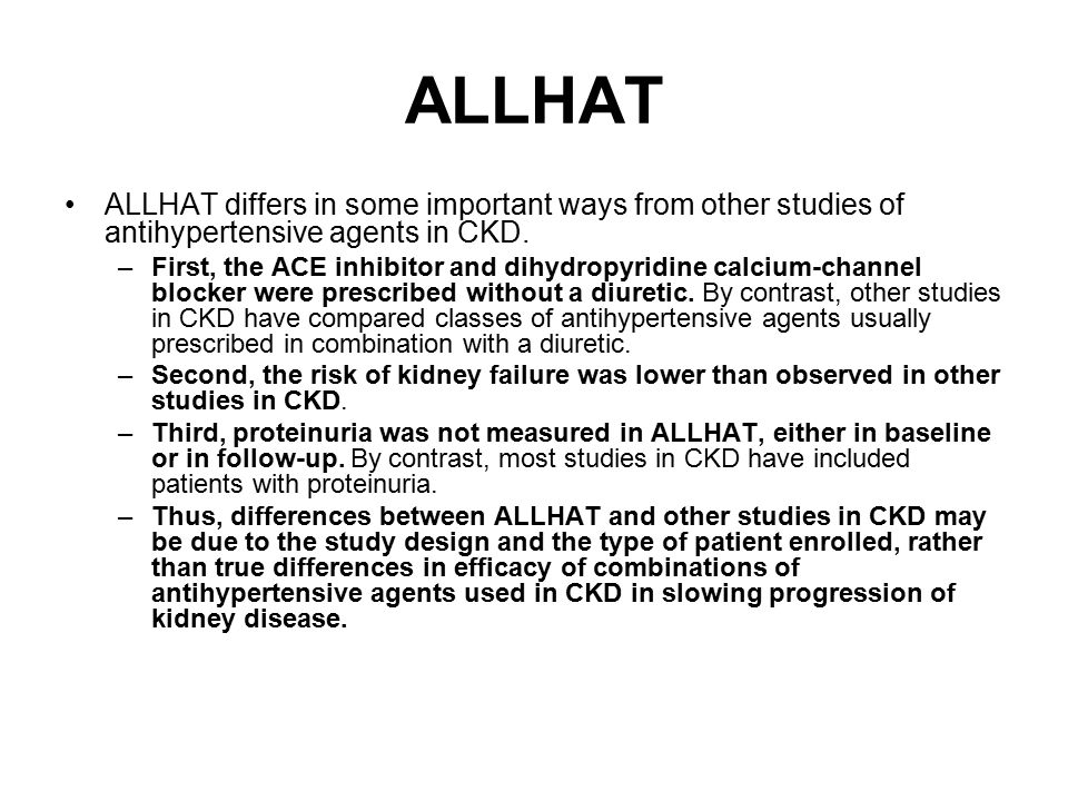 ALLHAT ALLHAT differs in some important ways from other studies of antihypertensive agents in CKD.