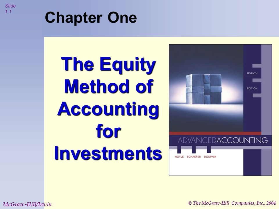 © The McGraw-Hill Companies, Inc., 2004 Slide 1-1 McGraw-Hill/Irwin Chapter One The Equity Method of Accounting for Investments