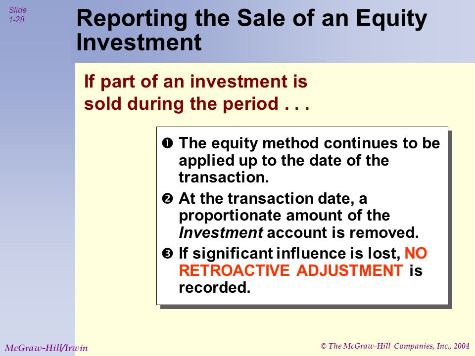 © The McGraw-Hill Companies, Inc., 2004 Slide 1-28 McGraw-Hill/Irwin Reporting the Sale of an Equity Investment If part of an investment is sold during the period...