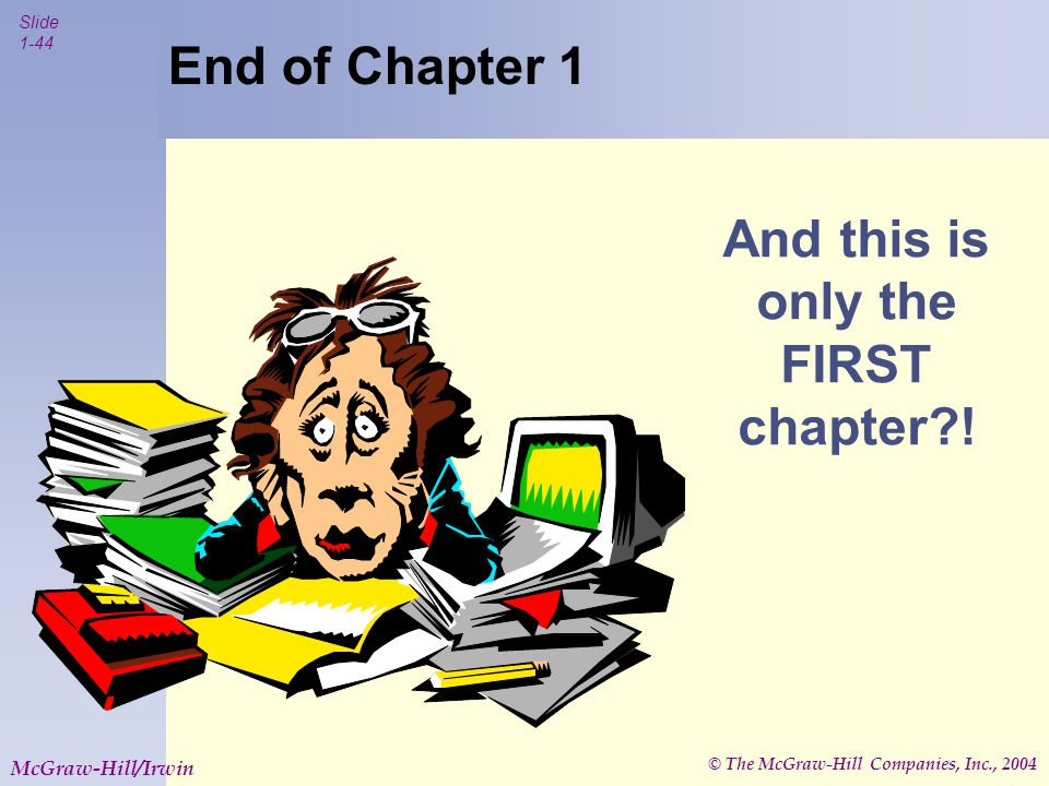 © The McGraw-Hill Companies, Inc., 2004 Slide 1-44 McGraw-Hill/Irwin And this is only the FIRST chapter .