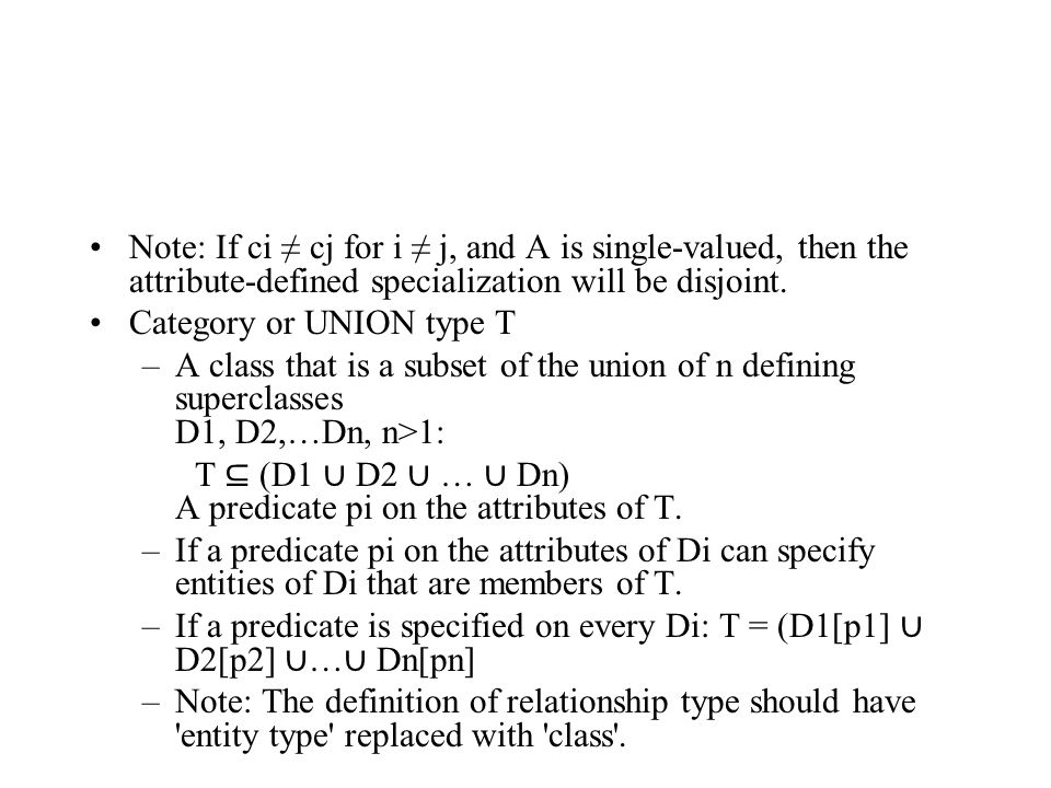Note: If ci ≠ cj for i ≠ j, and A is single-valued, then the attribute-defined specialization will be disjoint.