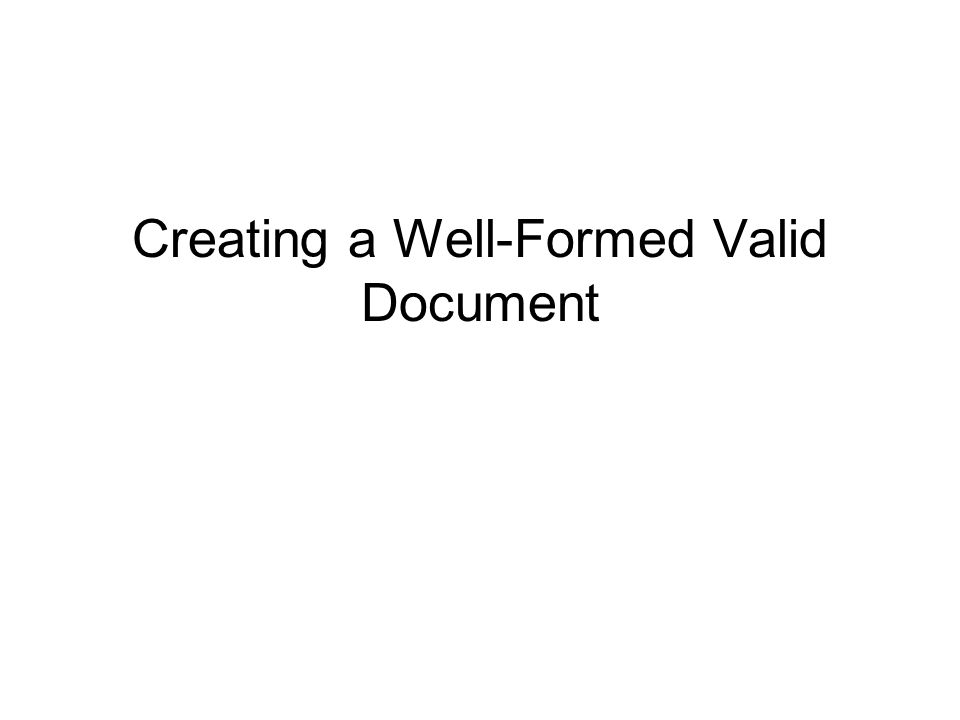 Creating a Well-Formed Valid Document