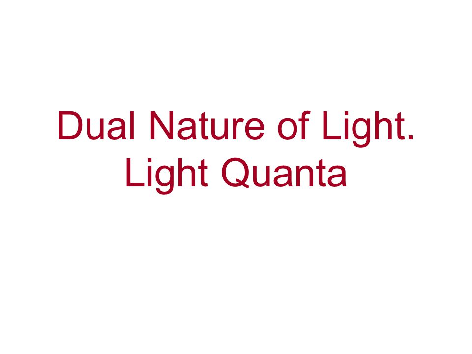 Dual Nature of Light. Light Quanta