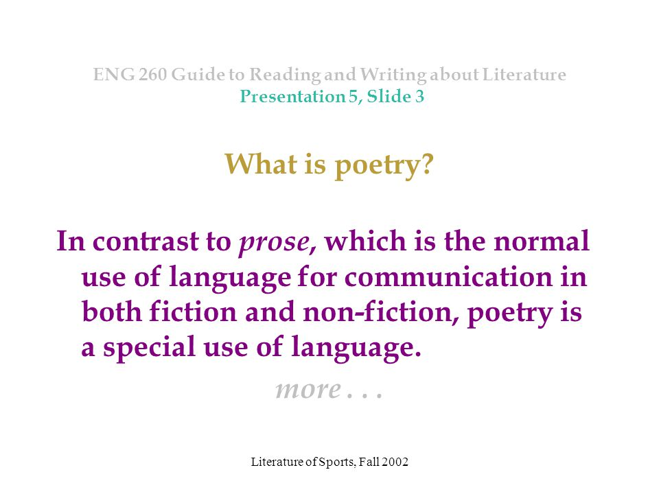 Literature of Sports, Fall 2002 ENG 260 Guide to Reading and Writing about Literature Presentation 5, Slide 3 What is poetry.