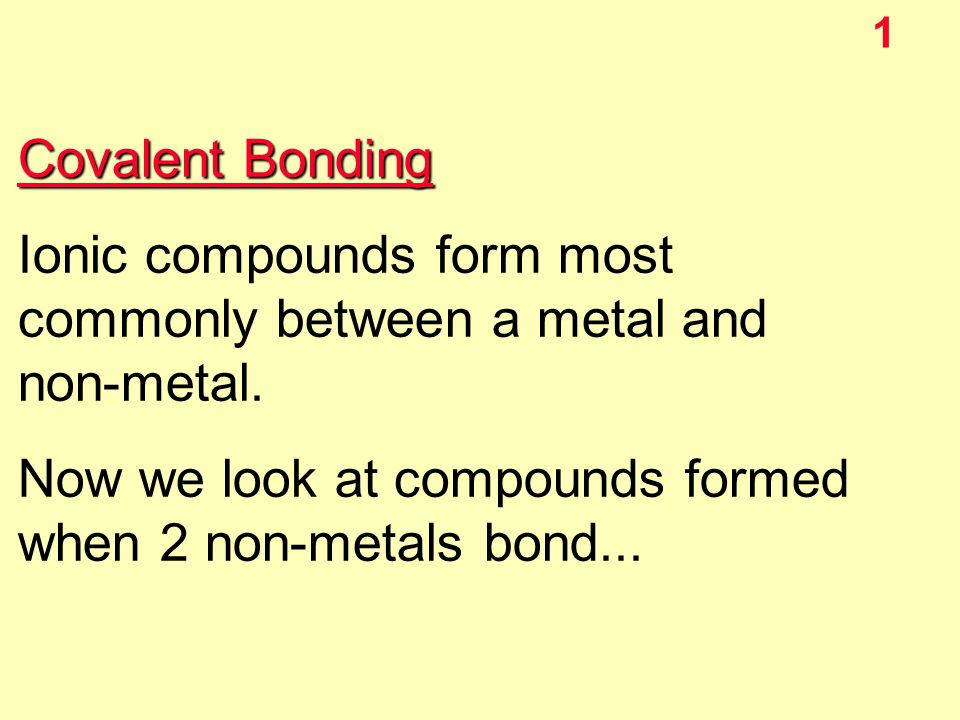 1 Covalent Bonding Ionic compounds form most commonly between a ...